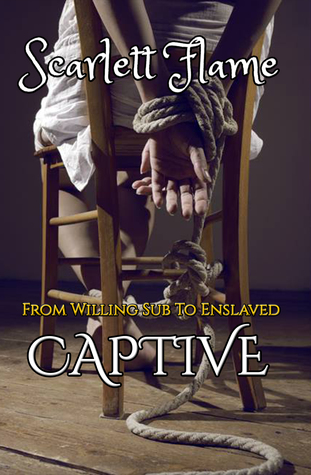 From Willing Sub To Enslaved Captive by Scarlett Flame