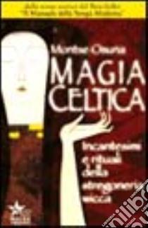 Magia celtica: Incantesimi e rituali della stregoneria wicca