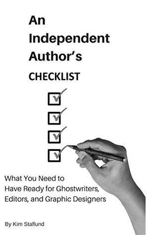 An Independent Author's Checklist: What You Need to Have Ready for Ghostwriters, Editors, and Graphic Designers (Free Gifts for Indie Authors Book 1)