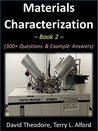 Materials Characterization - Book 2: 300+ Questions & Example Answers
