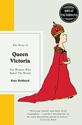 Queen Victoria: The woman who ruled the world (Great Victorians)