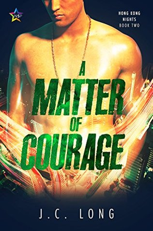 Book Review: A Matter of Courage (Hong Kong Nights #2) by J.C. Long