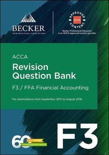 ACCA Approved - F3 Financial Accounting (September 2017 to August 2018 Exams): Revision Question Bank