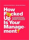 How F*cked Up Is Your Management?: An Uncomfortable Conversation about Modern Leadership