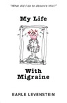 My Life With Migraine by Earle Levenstein
