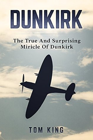 Dunkirk: The True And Surprising Miracle Of Dunkirk