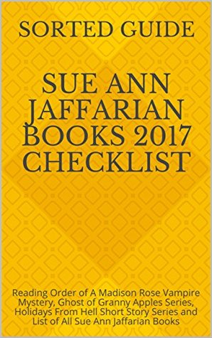 Sue Ann Jaffarian Books 2017 Checklist: Reading Order of A Madison Rose Vampire Mystery, Ghost of Granny Apples Series, Holidays From Hell Short Story Series and List of All Sue Ann Jaffarian Books