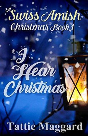 I Hear Christmas (A Swiss Amish Christmas Book 1)