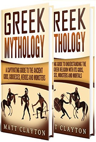 Greek Mythology: Captivating Tales of the Greek Gods, Goddesses, Heroes and Monsters (Classical Mythology; Greek Myths Book 1)