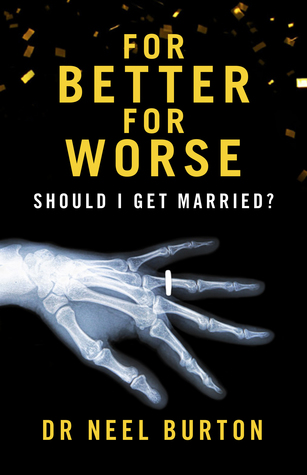 For Better For Worse Should I Get Married By Neel Burton