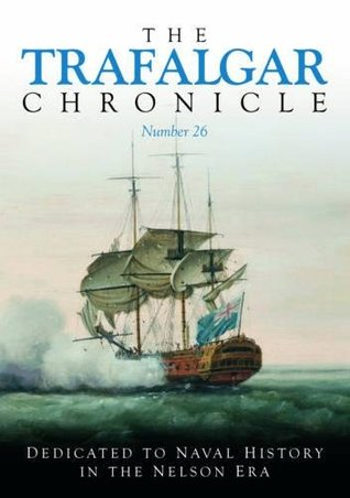 The Trafalgar Chronicle: Number 1: Dedicated to Naval History in the Nelson Era