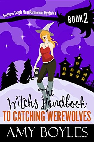 The Witch's Handbook To Catching Werewolves (Southern Single Mom Paranormal Mysteries 2)