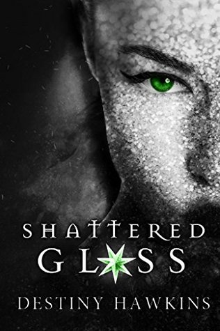 Shattered Glass by Destiny Hawkins