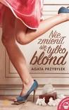 Nie zmienił się tylko blond by Agata Przybyłek