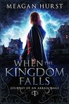 When the Kingdom Falls (Journey of an Arbais Mage, #1)