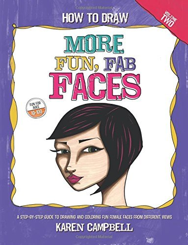 How to Draw More Fun, Fab Faces: A Comprehensive, Step-By-Step Guide to Drawing and Coloring the Female Face in Profile and 3/4 View.