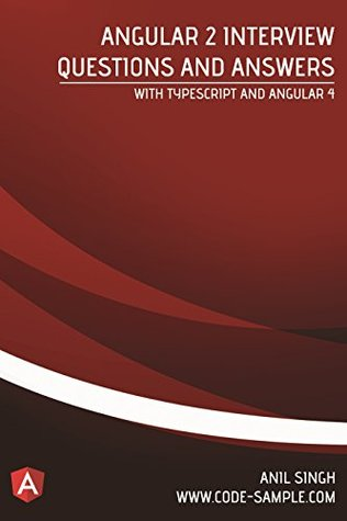 Angular 2 Interview Questions and Answers: With Typescript and Angular 4