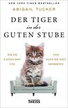 Der Tiger in der guten Stube by Abigail Tucker