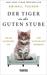 Der Tiger in der guten Stube: Wie Katzen erst uns und dann die Welt eroberten