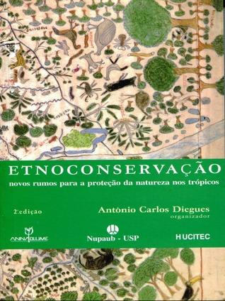 Etnoconservação: novos rumos para a proteção da natureza nos trópicos