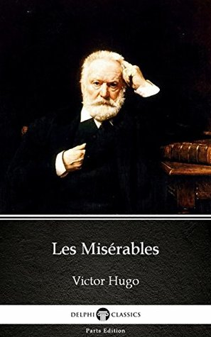 Les Misérables by Victor Hugo - Delphi Classics (Illustrated) (Delphi Parts Edition (Victor Hugo))