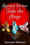 Rejected Writers Take the Stage by Suzanne Kelman