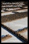 La composición de la sal by Magela Baudoin