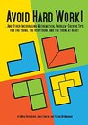 Avoid Hard Work!: ...And Other Encouraging Problem-Solving Tips for the Young, the Very Young, and the Young at Heart (Natural Math)