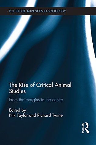 The Rise of Critical Animal Studies: From the Margins to the Centre