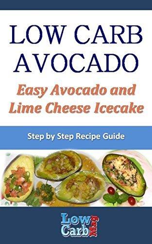 Low Carb Recipe for Easy Avocado and Lime Cheese Icecake (Low Carb Avocado Recipes - Step by Step with Photos Book 84)