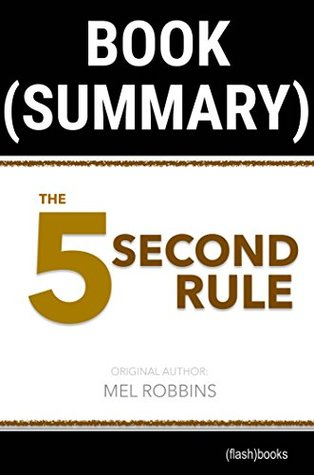 Summary of The 5 Second Rule by Mel Robbins: Transform your Life, Work, and Confidence with Everyday Courage (Self Help Book Summaries)