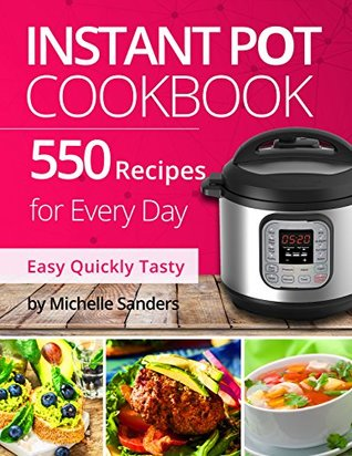 Instant Pot Cookbook: 550 Recipes For Every Day. Healthy and Delicious Meals. Simple and Clear Instructions.