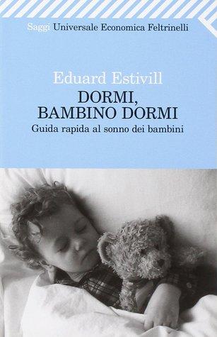Dormi, bambino dormi: Guida rapida al sonno dei bambini por Eduard Estivill, Guillemette Denis, Clara Roca