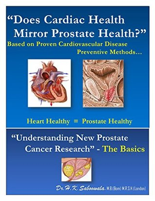 """""""Does Cardiac Health Mirror Prostate Health?"""" (Based on Proven Cardiovascular Disease Preventive Methods…): """"Understanding New Prostate Cancer Research"""" - the Basics"""