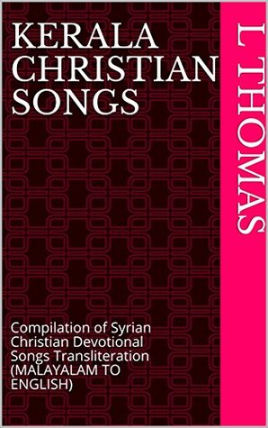 KERALA CHRISTIAN SONGS: Compilation of Syrian Christian Devotional Songs Transliteration