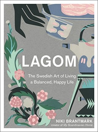 Lagom: The Swedish Art of Living a Balanced, Happy Life