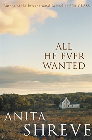 All He Ever Wanted by Anita Shreve