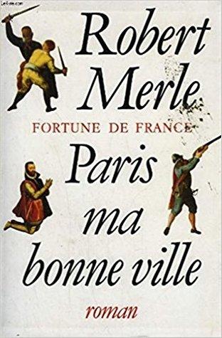 Paris, Ma Bonne Ville (Fortune de France t. 3)