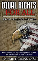 Equal Rights for All. Special Privileges for None.: Re-Examining the Agrarian Arguments Against a Centralized American Government
