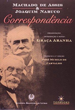 Machado de Assis & Joaquim Nabuco: Correspondência