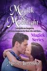 Magick & Moonlight (Magick Series, #1)