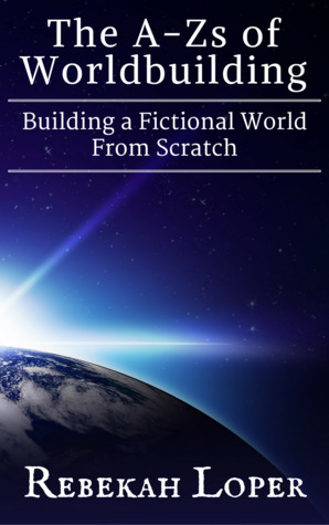 The A-Zs of Worldbuilding by Rebekah Loper