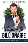 Forgiving the Billionaire (A Clean Billionaire Romance, #2)