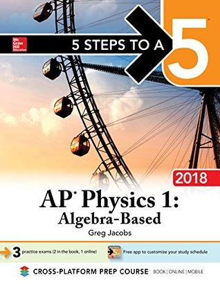 5 Steps to a 5 AP Physics 1: Algebra-Based 2018 edition (5 Steps to a 5 Ap Physics 1 & 2)