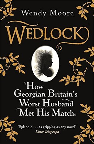 Ebook Wedlock: How Georgian Britain's Worst Husband Met His Match by Wendy Moore DOC!