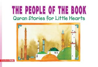 The Peopple of The Book: Quran Stories for Little Hearts: Islamic Children's Books on the Quran, the Hadith and the Prophet Muhammad
