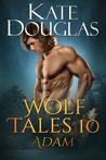 Wolf Tales 10: Adam (Wolf Tales #10)