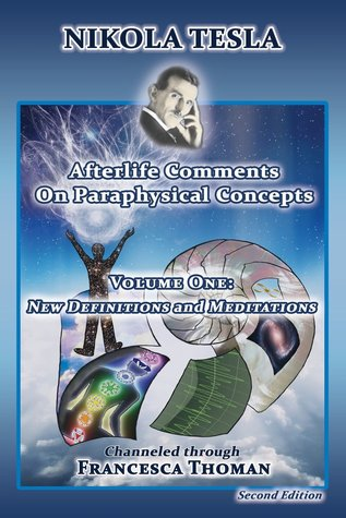 nikola-tesla-afterlife-comments-on-paraphysical-concepts-volume-one-new-definitions-and-meditations