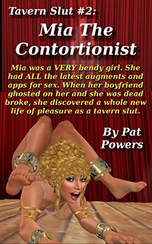 Tavern Slut #2: Mia The Contortionist: Mia was a VERY bendy girl. She had ALL the latest augments and apps for sex. And when her boyfriend ghosted on her, she discovered a whole new life of pleasure.