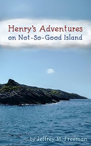 Henry's Adventures on Not-So-Good Island